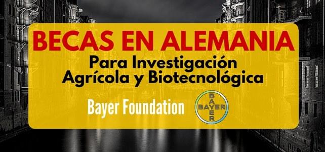 Becas Bayer en Alemania para investigación Agrícola y Biotecnológica – Incluye gastos de viaje y manutención