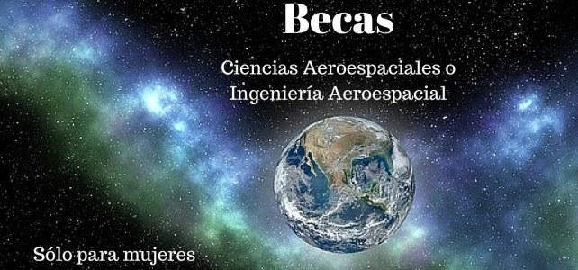 Becas para estudios posgrado Ciencias Aeroespaciales o Ingeniería Aeroespacial para mujeres.
