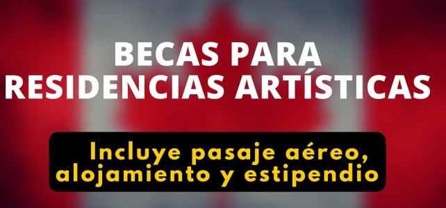 Residencia artísticas en Canadá – cubre todos los costos !