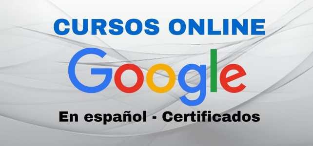 Seis cursos gratuitos, online y certificados con Google – En español !