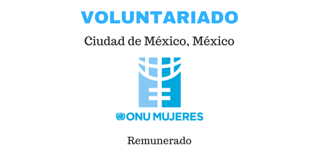 Voluntariado remunerado en ONU Mujeres México !