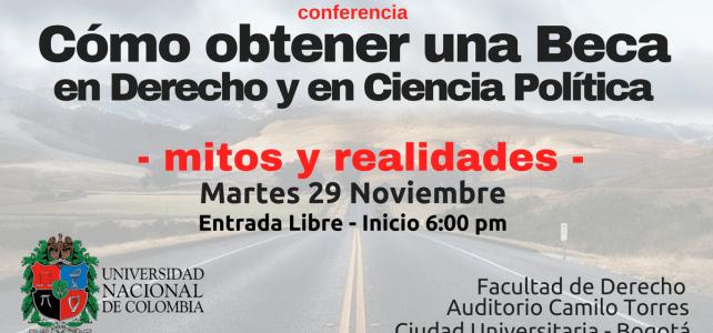 Conferencia : Cómo obtener una Beca en Derecho y en Ciencia Política – Mitos & realidades – Facultad de derecho UNAL