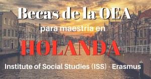 BECAS DE LA OEA PARA MAESTRIA EN HOLANDA