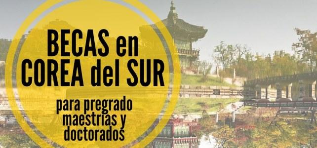 Becas para pregrados, maestrías y doctorados en Corea