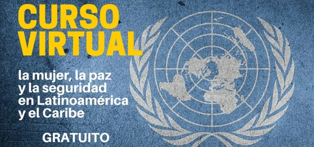 Curso virtual y gratuito de Naciones Unidas mujer, la paz y la seguridad en Latinoamérica y el Caribe