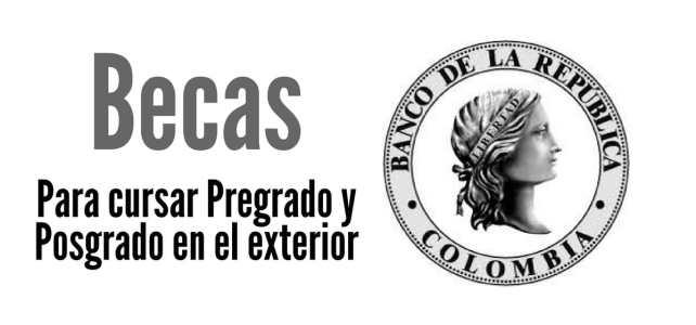 Becas del Banco de la República de Colombia para cursar pregrados y posgrados en el exterior