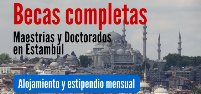 Becas completas para maestrías y doctorados en Estambul