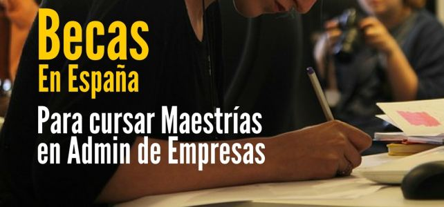 Becas en España para cursar maestrías en administración y áreas afines