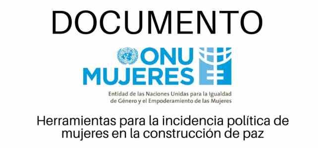 ONU Mujeres:  acceso a herramientas para la incidencia política de mujeres en la construcción de paz