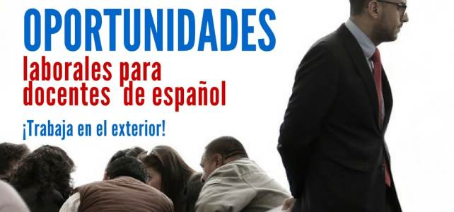 Oportunidades laborales para enseñar español en el exterior
