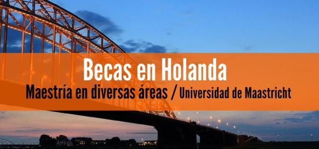 Becas en Holanda para maestrías en diversas áreas – Maastricht