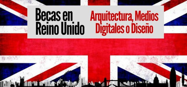 Becas en Reino Unido para licenciatura en Arquitectura, Medios Digitales o Diseño
