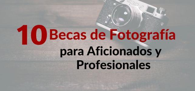 10 Becas de Fotografía para Aficionados y Profesionales