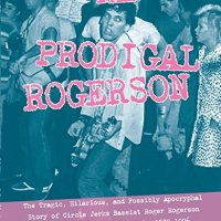 The Prodigal Rogerson: The Tragic, Hilarious and Possibly Apocryphal Story of Circle Jerks Bassist Roger Rogerson in the Golden Age of LA Punk, 1979 – 1996 – J. Hunter Bennett (Microcosm)