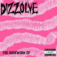 Dizzolve – The Hookwirm EP (Machine Man)