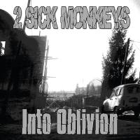 2 Sick Monkeys – Into Oblivion (Pumpkin Records, Smegma Records, Urinal Vinyl, Shatterpunk Records, Uncomfortable Beach Party, Antipop Records, Dead Lamb Records, One Step Outside Records)