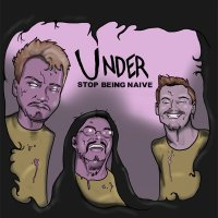 Under – Stop Being Naïve (APF Records)