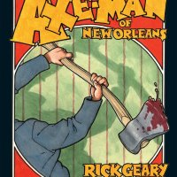 The Terrible Axe-Man of New Orleans & Black Dahlia – Rick Geary (NBM Graphic Novels)