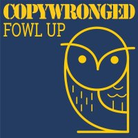 Copywronged – Fowl Up E.P (Hoods Up Records)