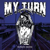 "My Turn – Buried Inside 7"" (Grim Reality Records)"
