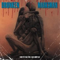 Drunken Marksman - Decline of Mankind (Not Dead Yet / Blind Destruction / Mass Productions / Armistice)