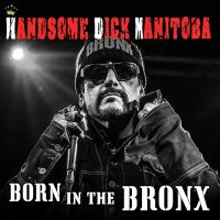 Handsome Dick Manitoba - Born in the Bronx (Liberation Hall)