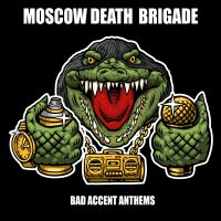 Moscow Death Brigade – Bad Accent Anthems (Fire and Flames)