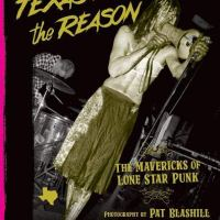 "Texas is the Reason: The Mavericks of Lone Star Punk – Photography by Pat Blashill & Words by Richard Linklater, David Yow, Adriane ""Ash"" Shown, Donna Rich, Teresa Taylor & Pat Blashill (Bazillion Points)"