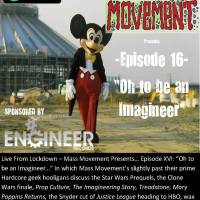 "Live From Lockdown – Mass Movement Presents… Episode XVI: ""Oh, to be an Imagineer..."""