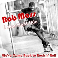 Rob Moss and Skin-Tight Skin – We've Come Back To Rock'n'Roll (Self)
