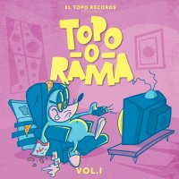 Various Artists – Topo-O-Rama Volume One (El Topo Records)