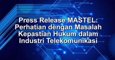 Press Release MASTEL: Perhatian dengan Masalah Kepastian Hukum dalam Industri Telekomunikasi dan Kasus IM2