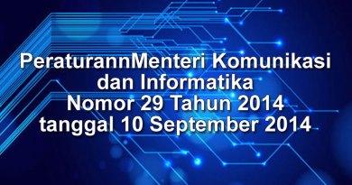 Peraturan Menteri Komunikasi dan Informatika Nomor 29 Tahun 2014 tanggal 10 September 2014