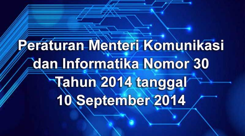 Peraturan Menteri Komunikasi dan Informatika Nomor 30 Tahun 2014 tanggal 10 September 2014