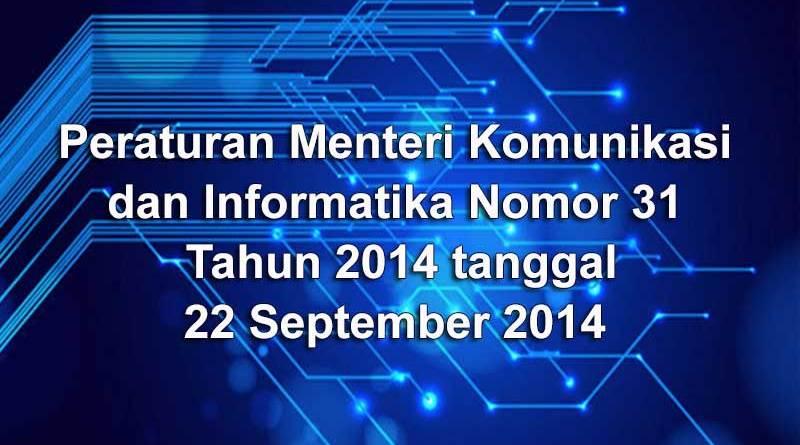 Peraturan Menteri Komunikasi dan Informatika Nomor 31 Tahun 2014 tanggal 22 September 2014
