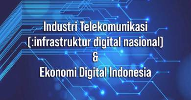 Industri Telekomunikasi (:infrastruktur digital nasional) & Ekonomi Digital Indonesia