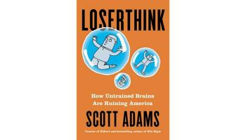 Cover page of Loserthink: How Untrained Brains Are Ruining America by Scott Adams which is reviewed here.