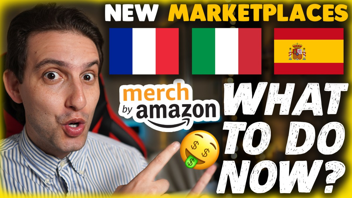 Merch By Amazon New Marketplaces France Italy Spain