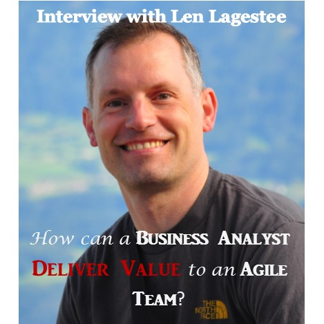 MBA005: Interview with Len Lagestee – How can a BA deliver value to an Agile Team?