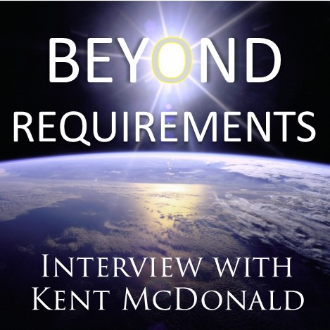 MBA012: Beyond Requirements – Interview with Kent McDonald