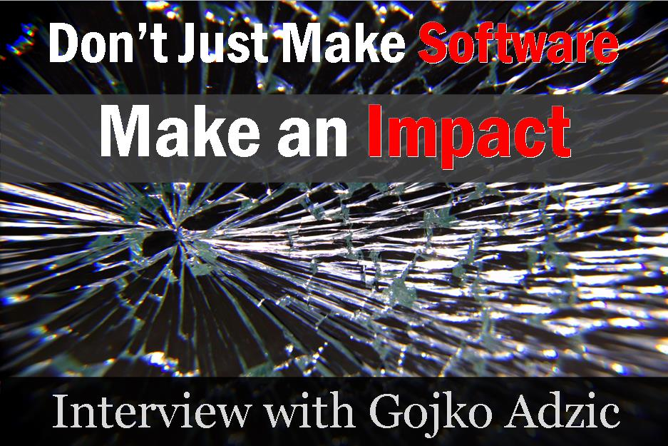 MBA025: Don't Just Make Software, Make an Impact – Interview with Gojko Adzic