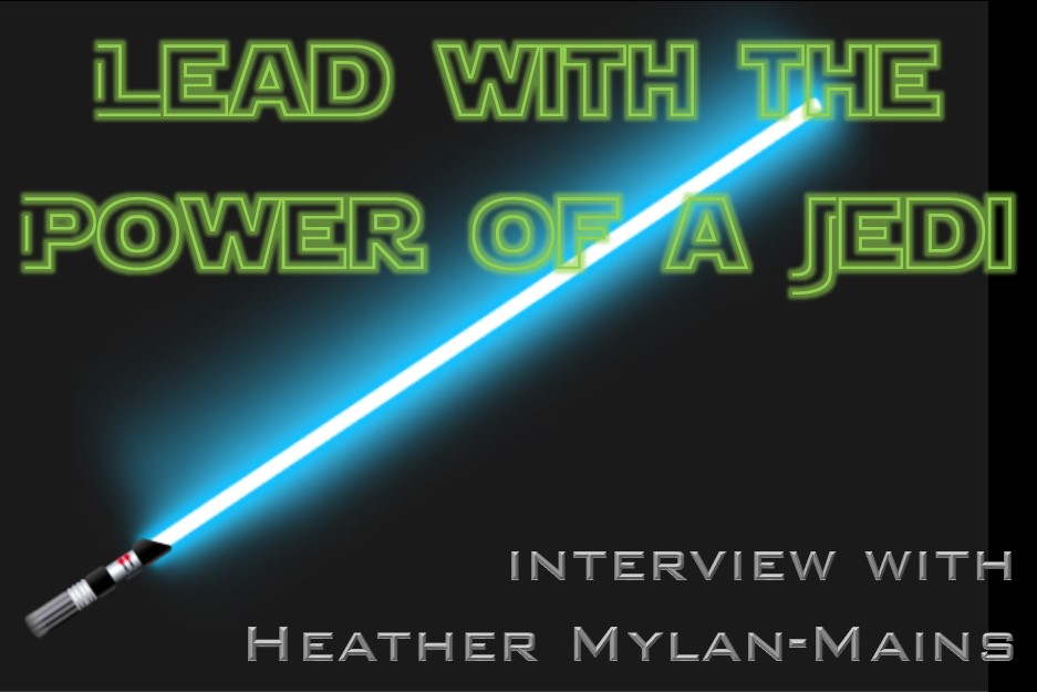 MBA024: Lead with the Power of a Jedi – Interview with Heather Mylan-Mains