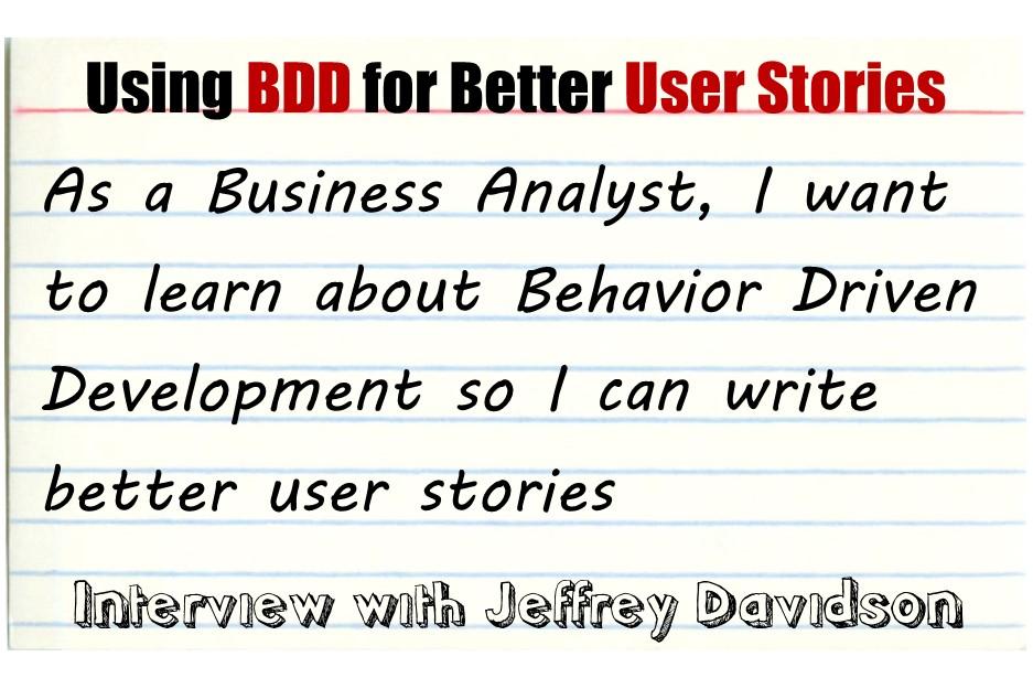 MBA023: Using Behavior Driven Development for Better User Stories – Interview with Jeffrey Davidson