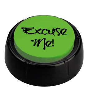 Excuse Me Button