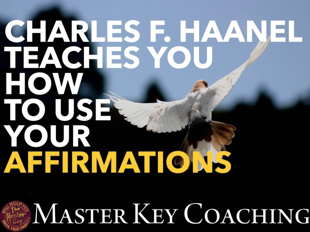 Charles F. Haanel Teaches You How to Use Your Affirmations