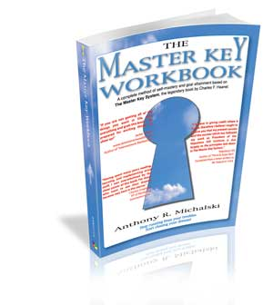 The Master Key Workbook: A Complete Method of Self-Mastery and Goal Attainment Based on The Master Key System, the Legendary Book by Charles F. Haanel by Anthony R. Michalski