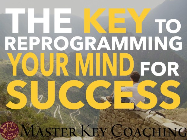 The Key to Reprogramming Your Mind for Success