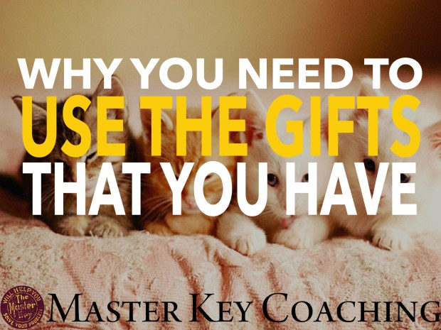Why You Need to Use the Gifts That You Have