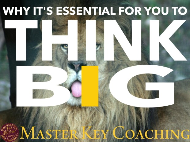 Why It's Essential for You to Think Big