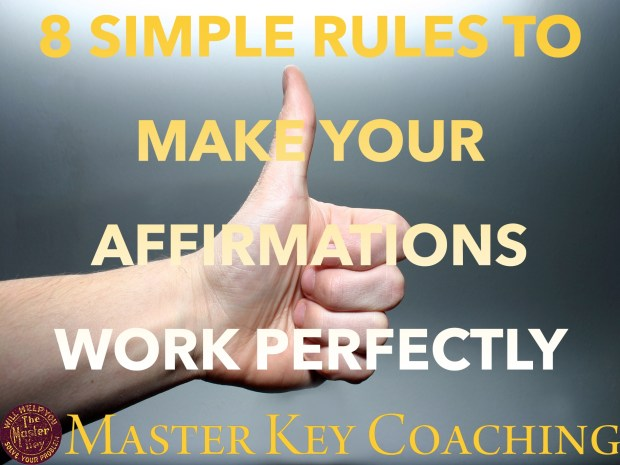The 8 Simple Rules to Make Your Affirmations Work Perfectly